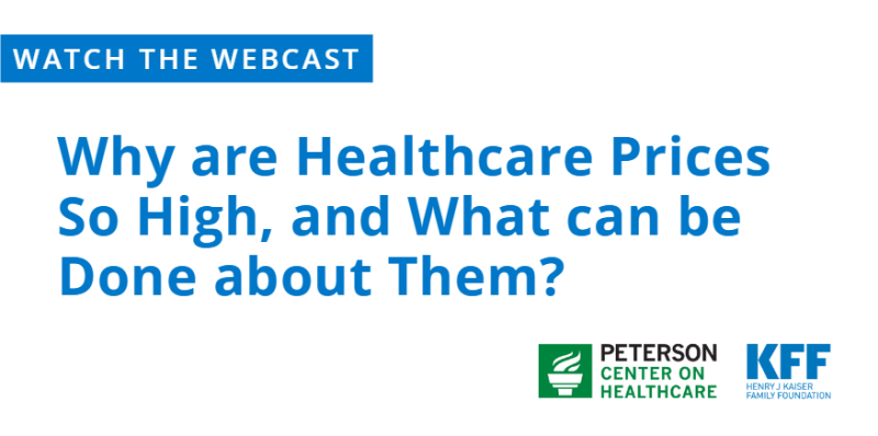 Webcast: Why are Healthcare Prices So High, and What can be Done about Them?